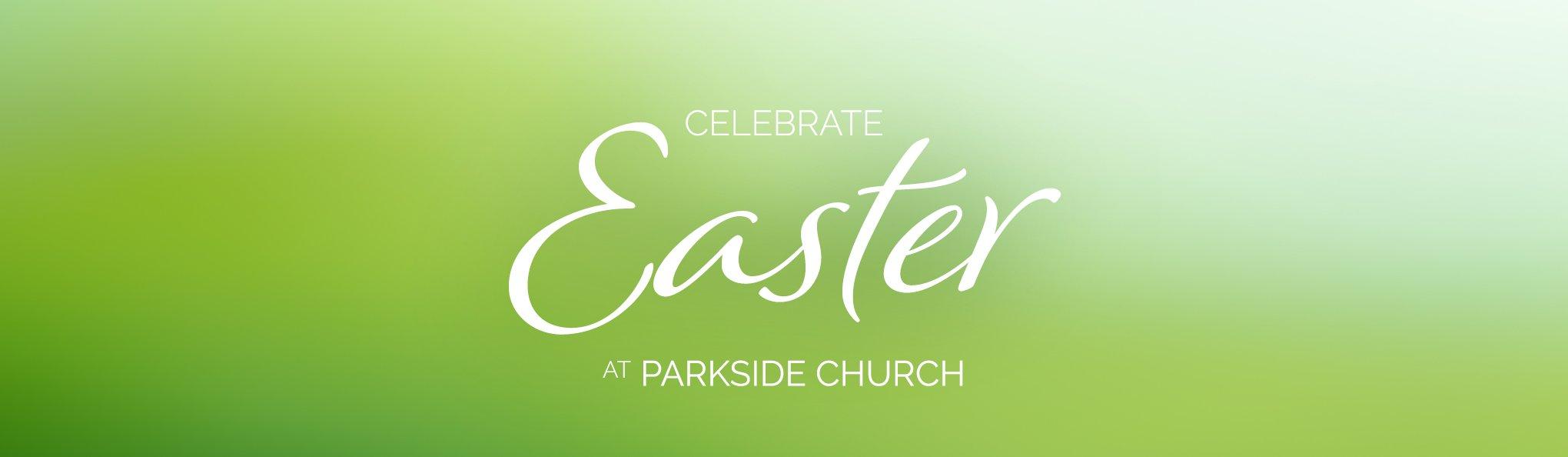 Easter at Parkside | Parkside Church